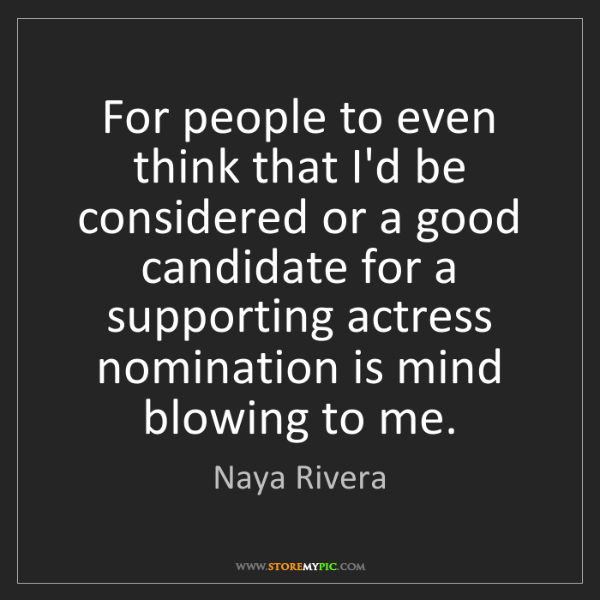 Naya Rivera: For people to even think that I'd be considered or a...