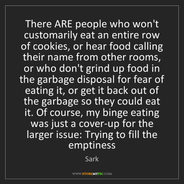Sark: There ARE people who won't customarily eat an entire...
