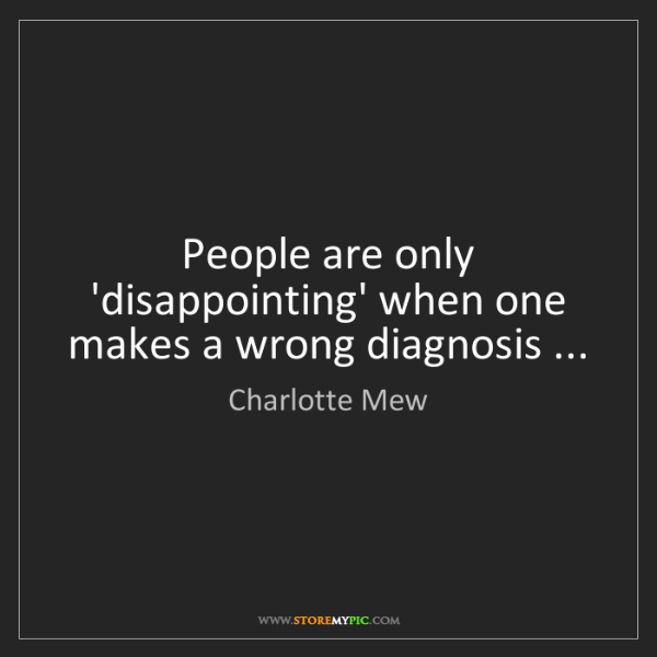 Charlotte Mew: People are only 'disappointing' when one makes a wrong...
