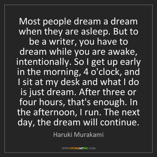 Haruki Murakami: Most people dream a dream when they are asleep. But to...