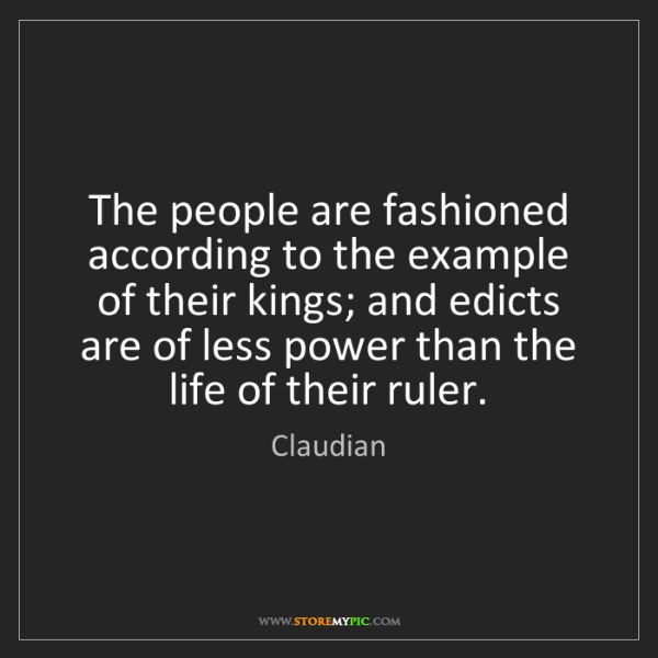 Claudian: The people are fashioned according to the example of...