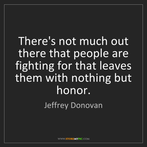 Jeffrey Donovan: There's not much out there that people are fighting for...