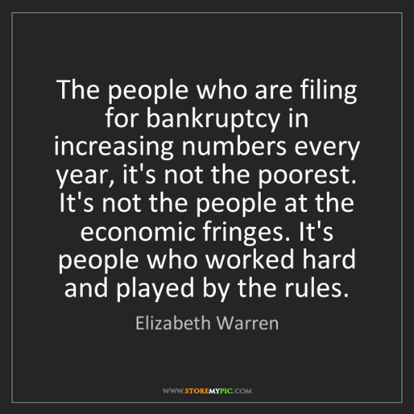 Elizabeth Warren: The people who are filing for bankruptcy in increasing...