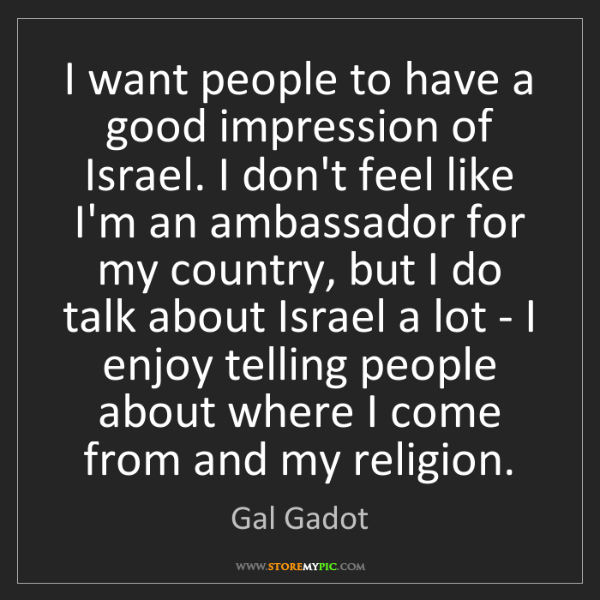 Gal Gadot: I want people to have a good impression of Israel. I...
