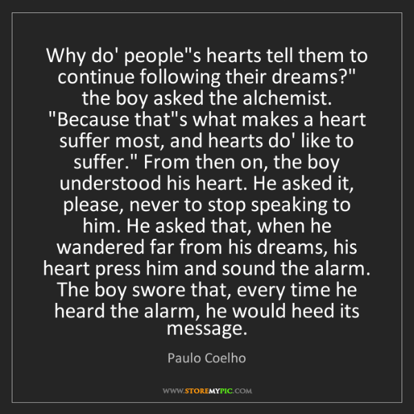 Paulo Coelho: Why do' people's hearts tell them to continue following...