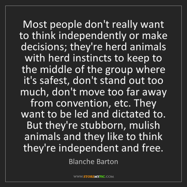 Blanche Barton: Most people don't really want to think independently...