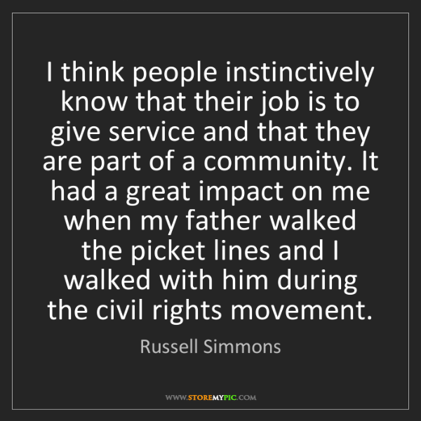 Russell Simmons: I think people instinctively know that their job is to...