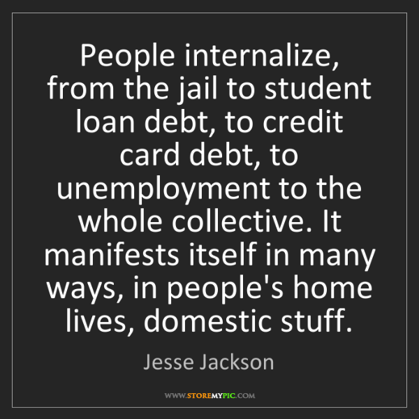 Jesse Jackson: People internalize, from the jail to student loan debt,...