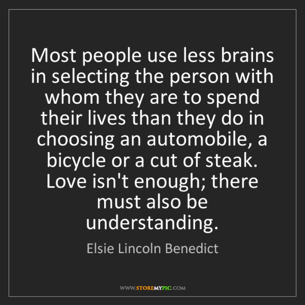 Elsie Lincoln Benedict: Most people use less brains in selecting the person with...