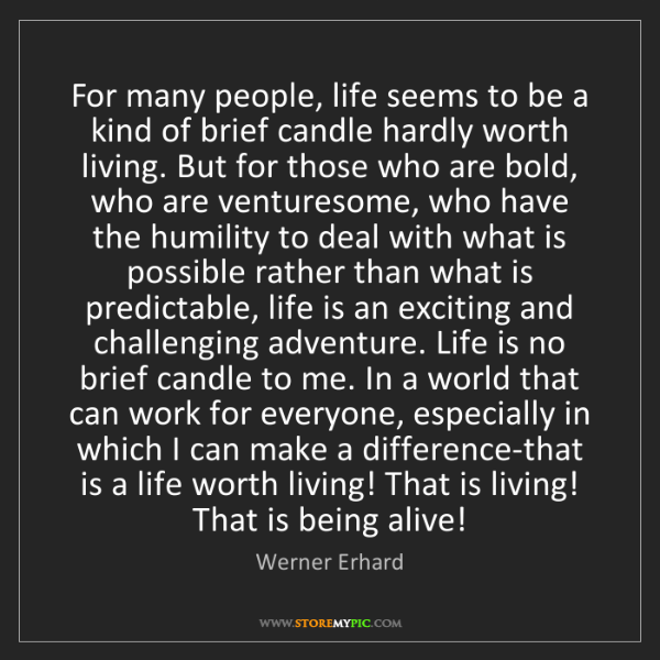 Werner Erhard: For many people, life seems to be a kind of brief candle...