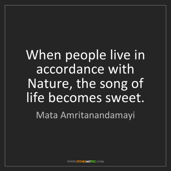 Mata Amritanandamayi: When people live in accordance with Nature, the song...