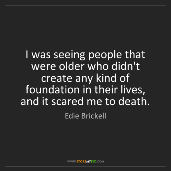 Edie Brickell: I was seeing people that were older who didn't create...