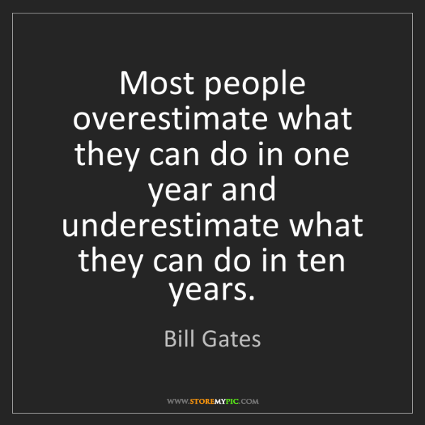 Bill Gates: Most people overestimate what they can do in one year...