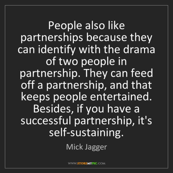 Mick Jagger: People also like partnerships because they can identify...