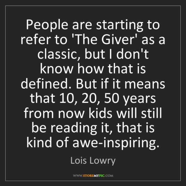 Lois Lowry: People are starting to refer to 'The Giver' as a classic,...