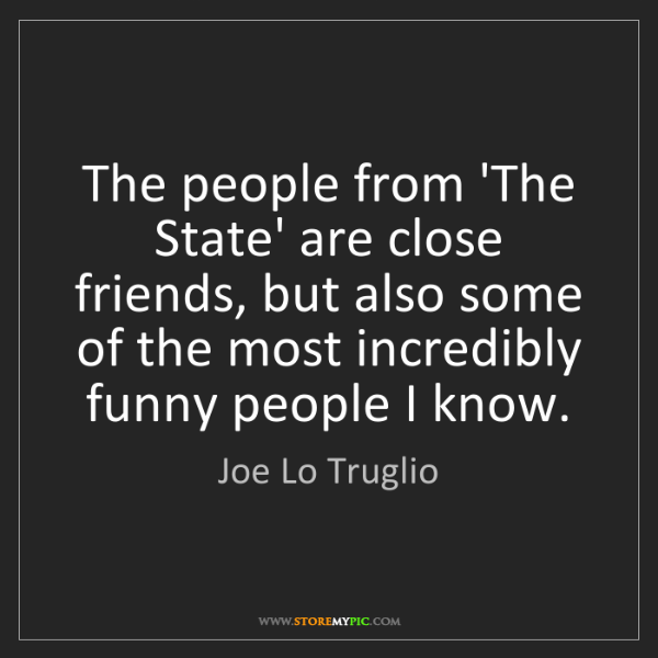 Joe Lo Truglio: The people from 'The State' are close friends, but also...