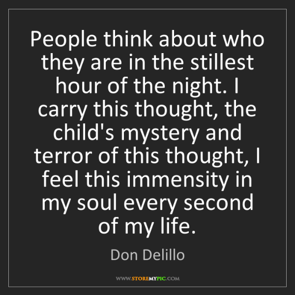 Don Delillo: People think about who they are in the stillest hour...