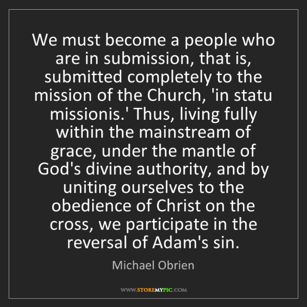 Michael Obrien: We must become a people who are in submission, that is,...