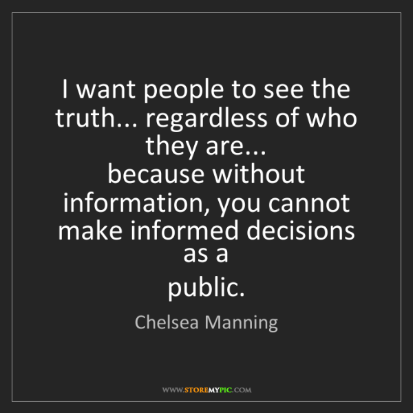 Chelsea Manning: I want people to see the truth... regardless of who they...