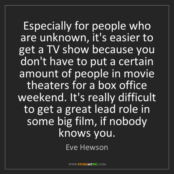 Eve Hewson: Especially for people who are unknown, it's easier to...