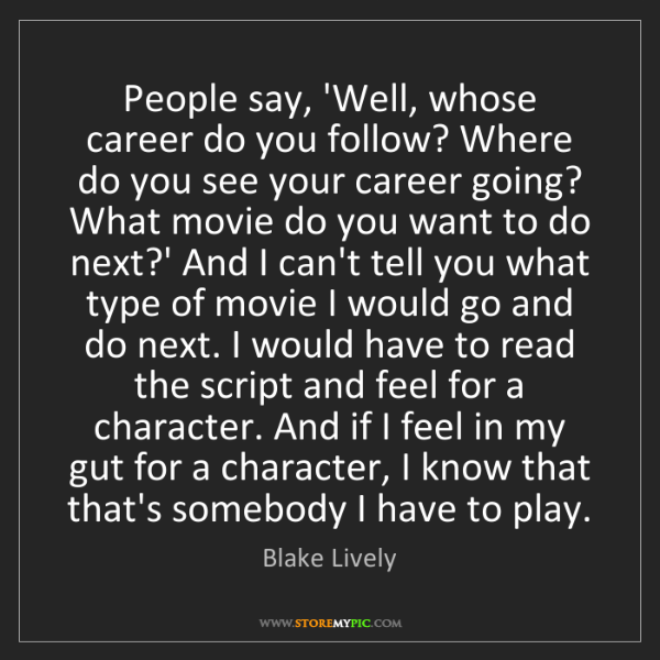 Blake Lively: People say, 'Well, whose career do you follow? Where...