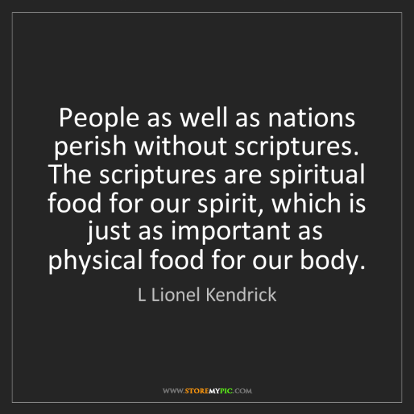 L Lionel Kendrick: People as well as nations perish without scriptures....
