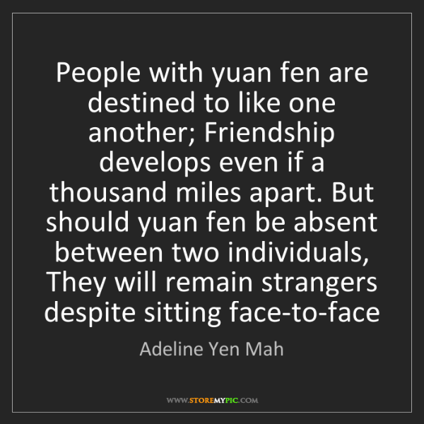 Adeline Yen Mah: People with yuan fen are destined to like one another;...