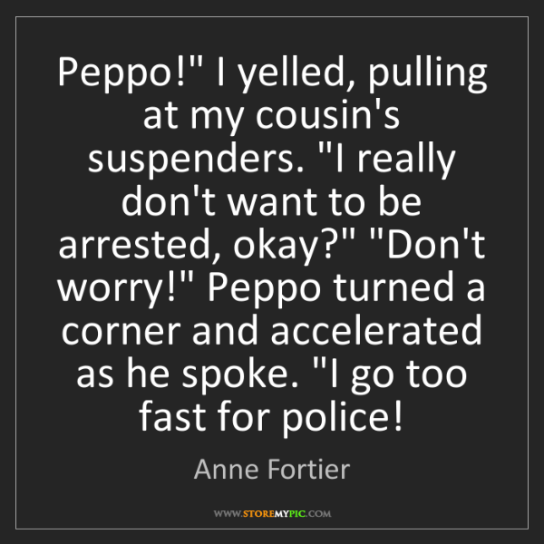 "Anne Fortier: Peppo!"" I yelled, pulling at my cousin's suspenders...."