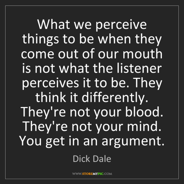 Dick Dale: What we perceive things to be when they come out of our...