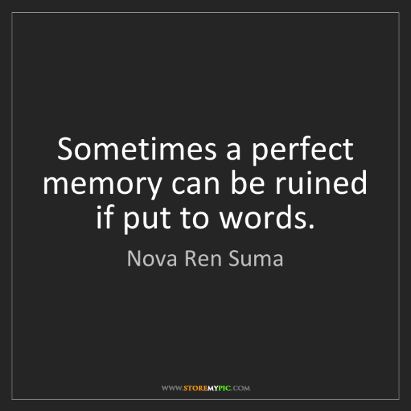Nova Ren Suma: Sometimes a perfect memory can be ruined if put to words.