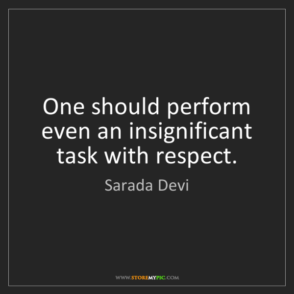 Sarada Devi: One should perform even an insignificant task with respect.