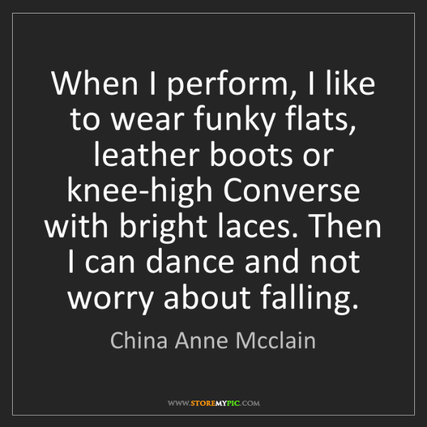China Anne Mcclain: When I perform, I like to wear funky flats, leather boots...