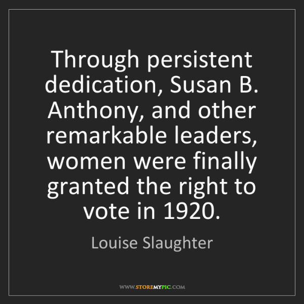 Louise Slaughter: Through persistent dedication, Susan B. Anthony, and...