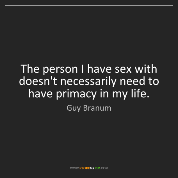 Guy Branum: The person I have sex with doesn't necessarily need to...