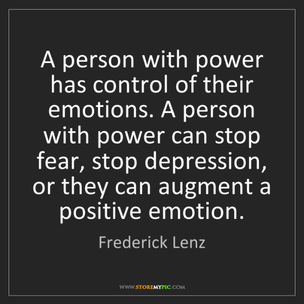Frederick Lenz: A person with power has control of their emotions. A...
