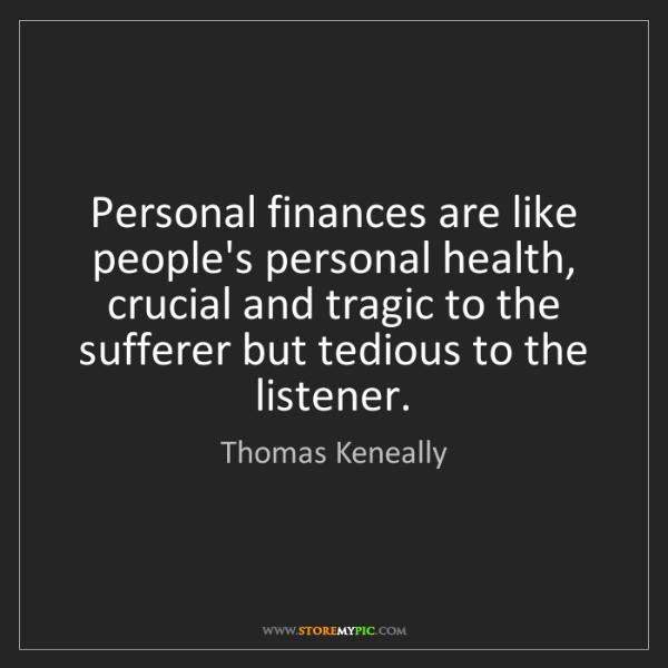 Thomas Keneally: Personal finances are like people's personal health,...