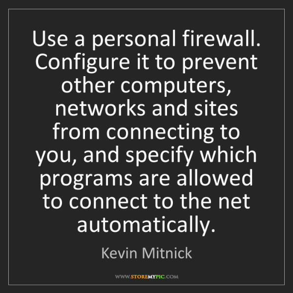 Kevin Mitnick: Use a personal firewall. Configure it to prevent other...