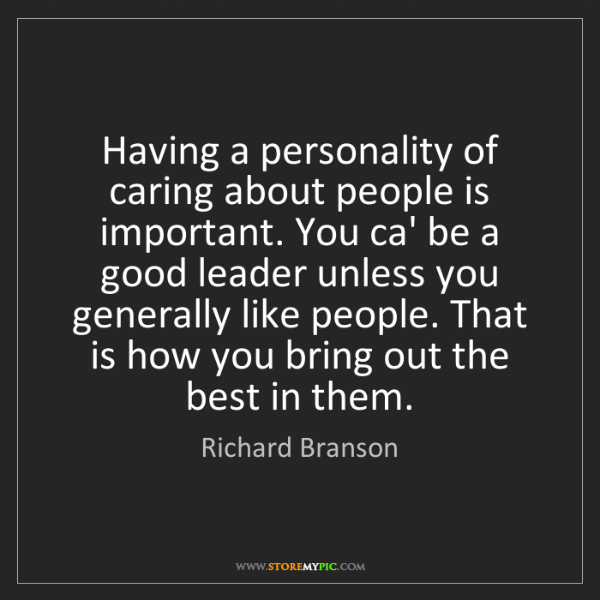 Richard Branson: Having a personality of caring about people is important....