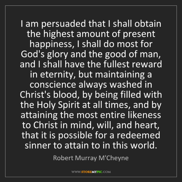Robert Murray M'Cheyne: I am persuaded that I shall obtain the highest amount...