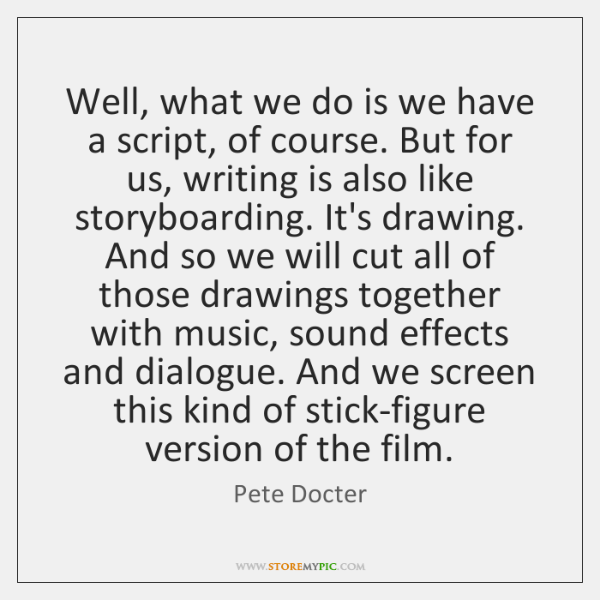 Well, what we do is we have a script, of course. But ...
