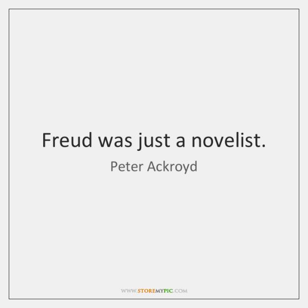 Freud was just a novelist.