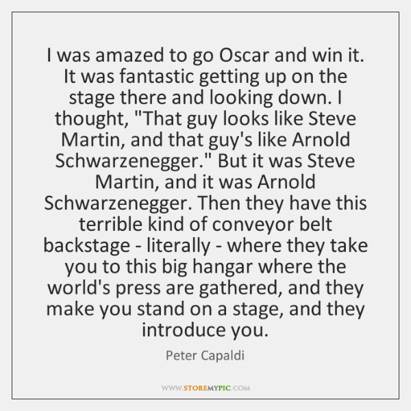 I was amazed to go Oscar and win it. It was fantastic ...
