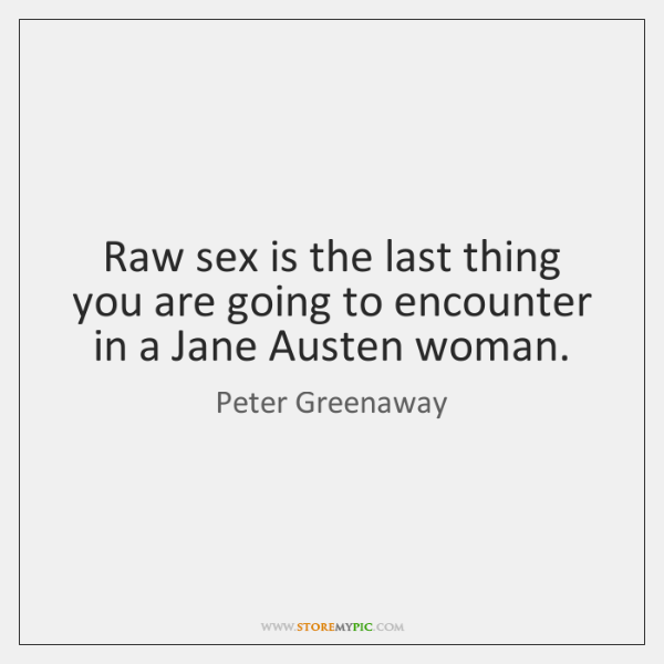 Raw sex is the last thing you are going to encounter in ...