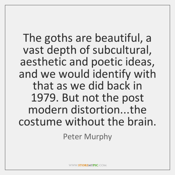 The goths are beautiful, a vast depth of subcultural, aesthetic and poetic ...