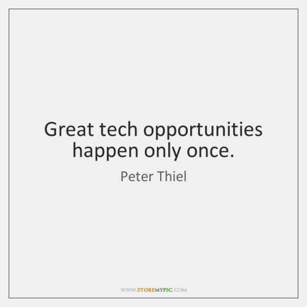 Great tech opportunities happen only once.