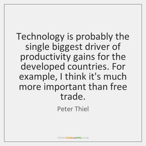 Technology is probably the single biggest driver of productivity gains for the ...