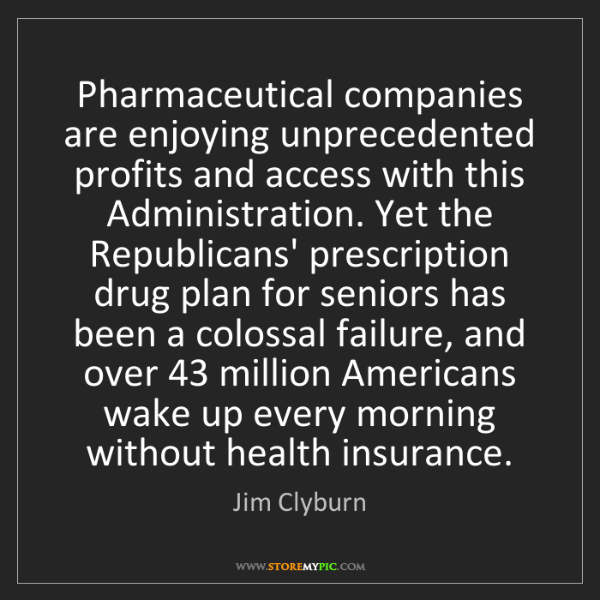 Jim Clyburn: Pharmaceutical companies are enjoying unprecedented profits...