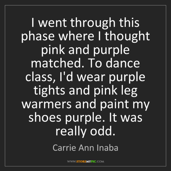 Carrie Ann Inaba: I went through this phase where I thought pink and purple...