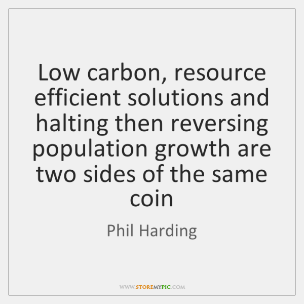Low carbon, resource efficient solutions and halting then reversing population growth are ...