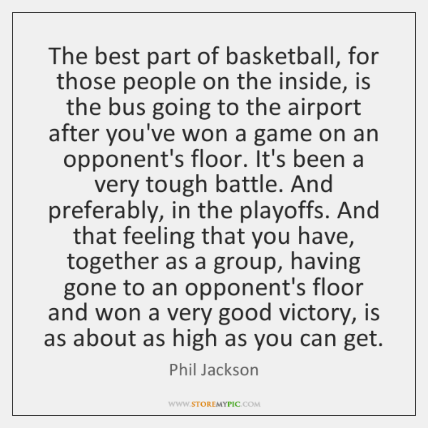 The best part of basketball, for those people on the inside, is ...